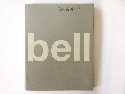 Bell - The Life and Work of Guilford Bell Architect 1912 - 1992