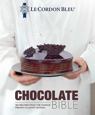 Chocolate Bible - 160 Recipes Explained by the Chefs of the Famous French Culinary School