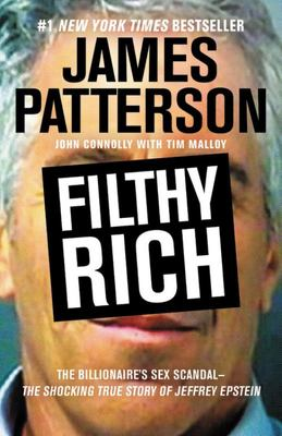 Filthy Rich - A Powerful Billionaire, the Sex Scandal That Undid Him, and All the Justice That Money Can Buy: the Shocking True Story of Jeffrey Epstein
