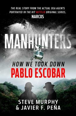 Manhunters - How We Took Down Pablo Escobar
