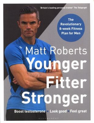 Matt Roberts' Younger, Fitter, Stronger - Transform Your Body in 8 Weeks
