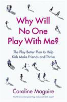 Why Will No One Play with Me? - Coach Your Child to Overcome Social Anxiety, Peer Rejection and Bullying - And Thrive
