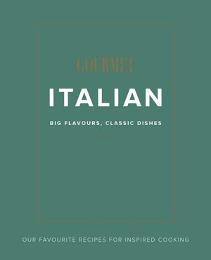 Gourmet Traveller Italian: Pizza, Pasta and Everything in Between