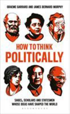 How to Think Politically - Essential Thinkers in Political Philosophy