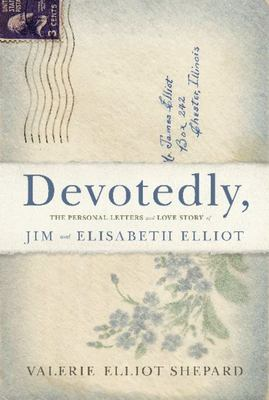 Devotedly - The Personal Letters and Love Story of Jim and Elisabeth Elliot
