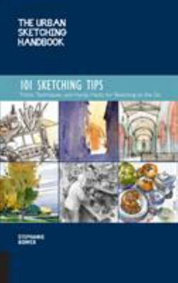 The Urban Sketching Handbook: 101 Sketching Tips - Tricks, Techniques, and Handy Hacks for Sketching on the Go