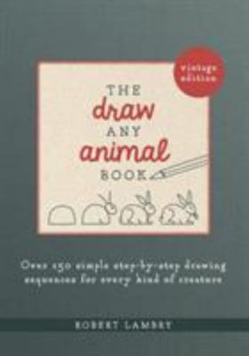 The Draw Any Animal Book - 100 Simple Step-By-Step Drawing Sequences for Every Kind of Creature