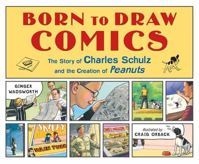 Born to Draw Comics - The Story of Charles Schulz and the Creation of Peanuts