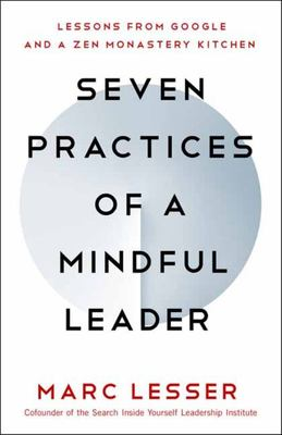 Seven Practices of a Mindful Leader - Lessons from Google, Search Inside Yourself, and a Zen Monastery Kitchen