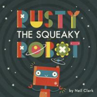 Rusty the Squeaky Robot