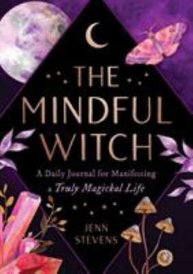 The Mindful Witch - Daily Practice and Reflection for a Truly Magickal Life