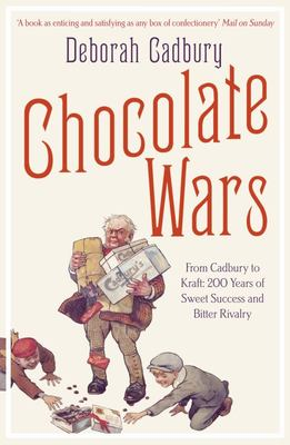 Chocolate Wars: From Cadbury to Kraft  200 Years of Sweet Success and Bitter Rivalry