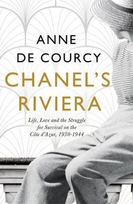 Chanel's Riviera - Life, Love and the Struggle for Survival on the Cote d'Azur 1930-1944
