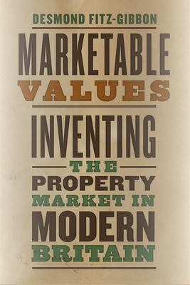 Marketable Values - Inventing the Property Market in Modern Britain