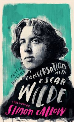 Conversations with Wilde - A Fictional Dialogue Based on Biographical Facts