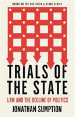 Trials of the State - Law and the Decline of Politics