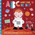 ABC for Me: ABC What Can He Be? - Boys Can Be Anything They Want to Be, from a to Z