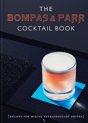 The Bompas and Parr Cocktail Book - Recipes for Mixing Extraordinary Drinks