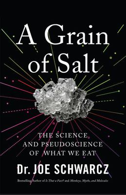 A Grain of Salt - The Science and Pseudoscience of What We Eat