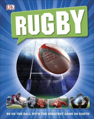 Rugby: Be on the Ball with the Greatest Game on Earth (DK)