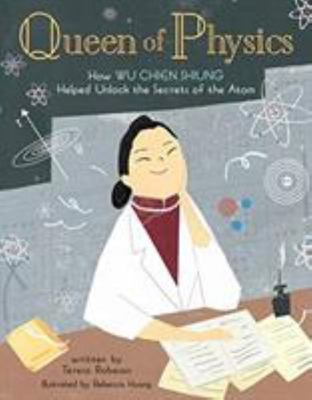 Queen of Physics - How Wu Chien Shiung Helped Unlock the Secrets of the Atom