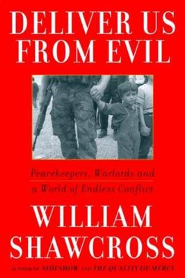 Deliver Us from Evil - Peacekeepers, Warlords and a World of Endless Conflict