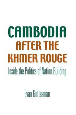 Cambodia : After the Khmer Rouge - Inside the Politics of Nation Building