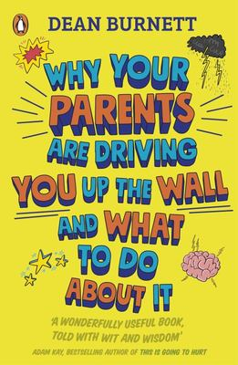 Why Your Parents Are Driving You up the Wall and What to Do about It