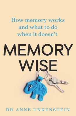 Memory-Wise - How Memory Works and What to Do When It Doesn't