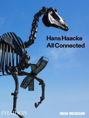 Hans Haacke: All Connected, Published in Association with the New Museum