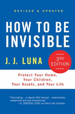How to Be Invisible - Protect Your Home, Your Children, Your Assets, and Your Life