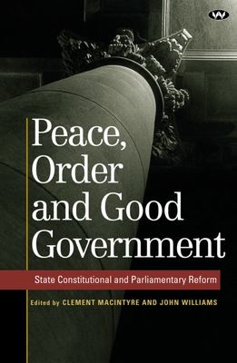 Peace Order and Good Government - State Constitutional and Parliamentary Reform