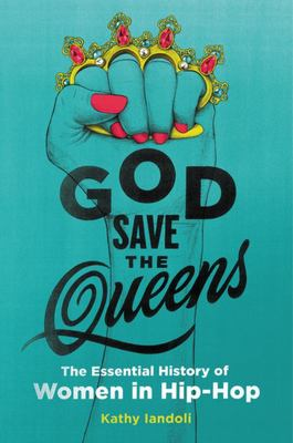 God Save the Queens - The Essential History of Women in Hip-Hop