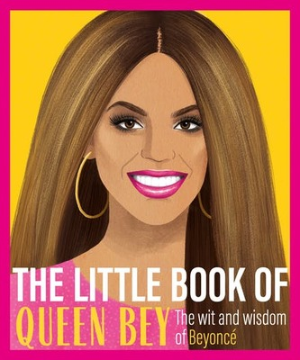 The Little Book of Queen Bey - The Wit and Wisdom of Beyoncé