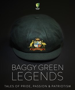 Baggy Green Legends: The Cap. The Courage. The Camaraderie