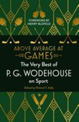 Above Average at Games - The Very Best of P. G. Wodehouse on Sport