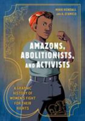 Amazons, Abolitionists, and Activists - A Graphic History of Women's Fight for Their Rights