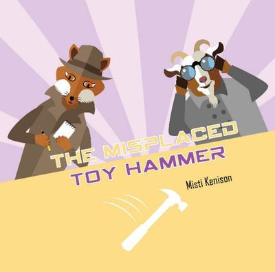 The Misplaced Toy Hammer - A Fox and Goat Mystery