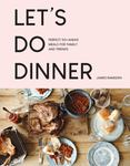 Let's Do Dinner - Perfect Do-Ahead Meals for Family and Friends