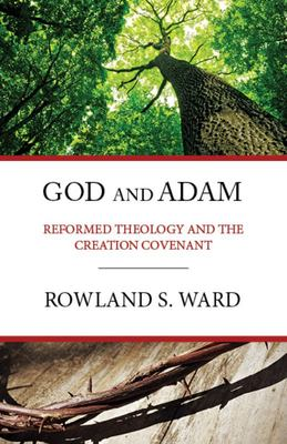 God and Adam - Reformed Theology and the Creation Covenant