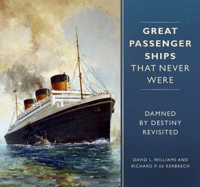 Great Passenger Ships That Never Were - Damned by Destiny Revisited