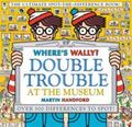 Where's Wally? Double Trouble at the Museum (HB)