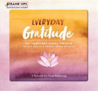 Everyday Gratitude Frame-Ups - 50 Inspirational Prints to Put You in a Fresh Frame of Mind
