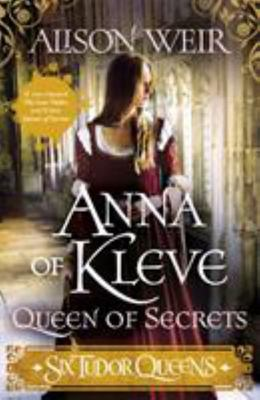Six Tudor Queens: Anna of Kleve, Queen of Secrets (#4)