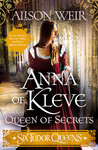 Six Tudor Queens: Anna of Kleve, Queen of Secrets (Six Tudor Queens #4 )