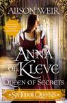 Six Tudor Queens: Anna of Kleve, Queen of Secrets (Six Tudor Queens #4 )