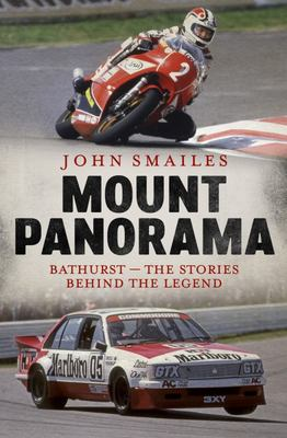 Mount Panorama: Bathurst - The Stories Behind the Legend