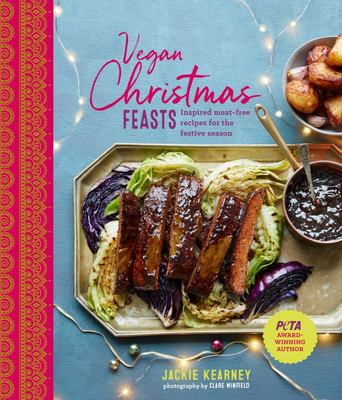 Vegan Christmas Feasts - Inspired Meat-Free Recipes for the Festive Season