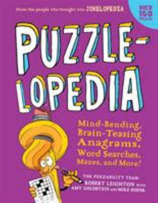 Puzzlelopedia - Mind-Bending, Brain-Teasing, Head-Scratching Puzzles from a to Z