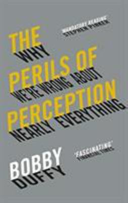 The Perils of Perception - Why We're Wrong about Nearly Everything (PB)